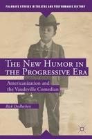 The New Humor in the Progressive Era Americanization and the Vaudeville Comedian by Rick DesRochers