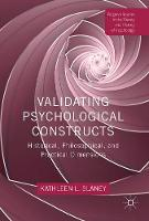 Validating Psychological Constructs Historical, Philosophical, and Practical Dimensions by Kathleen L. Slaney