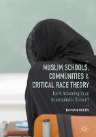 Muslim Schools, Communities and Critical Race Theory Faith Schooling in an Islamophobic Britain? by Damian Breen