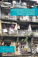 Development Paradigms for Urban Housing in Brics Countries by Piyush Tiwari, Jyoti Rao, Jennifer Day