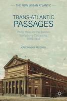 Trans-Atlantic Passages Philip Hale on the Boston Symphony Orchestra, 1889-1933 by Jon Ceander Mitchell
