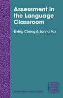 Assessment in the Language Classroom Teachers Supporting Student Learning by Liying Cheng, Janna Fox