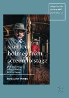 Sherlock Holmes from Screen to Stage Post-Millennial Adaptations in British Theatre by Benjamin Poore