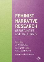 Feminist Narrative Research Opportunities and Challenges by Jo Woodiwiss