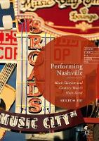 Performing Nashville Music Tourism and Country Music's Main Street by Robert W. Fry