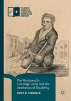 The Wordsworth-Coleridge Circle and the Aesthetics of Disability by Emily B. Stanback