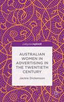 Australian Women in Advertising in the Twentieth Century by Jackie Dickenson
