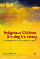 Indigenous Children Growing Up Strong A Longitudinal Study of Aboriginal and Torres Strait Islander Families by Maggie Walter