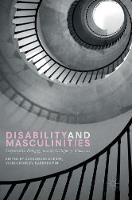 Disability and Masculinities Corporeality, Pedagogy and the Critique of Otherness by Cassandra Loeser