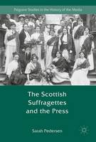 The Scottish Suffragettes and the Press by S. Pedersen