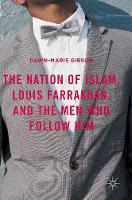 The Nation of Islam, Louis Farrakhan, and the Men Who Follow Him by Dawn-Marie Gibson