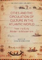 Cities and the Circulation of Culture in the Atlantic World From the Early Modern to Modernism by Leonard Von Morze