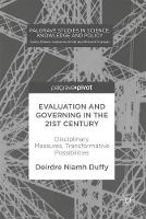 Evaluation and Governing in the 21st Century Disciplinary Measures, Transformative Possibilities by Deirdre Niamh Duffy