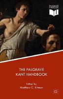 The Palgrave Kant Handbook by Matthew C. Altman