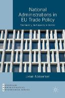National Administrations in EU Trade Policy Maintaining the Capacity to Control by Johan Adriaensen