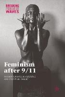 Feminism after 9/11 Women's Bodies as Cultural and Political Threat by Mary K. Bloodsworth-Lugo, Carmen R. Lugo-Lugo