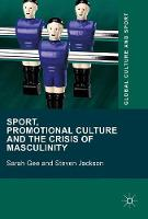 Sport, Promotional Culture and the Crisis of Masculinity by Sarah Gee, Steven Jackson