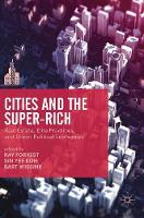 Cities and the Super-Rich Real Estate, Elite Practices and Urban Political Economies by Ray Forrest