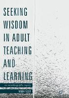 Seeking Wisdom in Adult Teaching and Learning An Autoethnographic Inquiry by Wilma Fraser