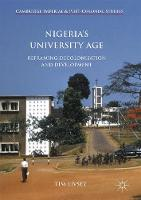 Nigeria's University Age Reframing Decolonisation and Development by Tim Livsey