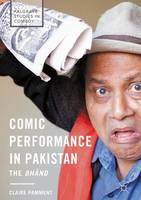 Comic Performance in Pakistan The Bhand by Claire Pamment