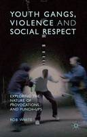 Youth Gangs, Violence and Social Respect Exploring the Nature of Provocations and Punch-Ups by Professor Rob White