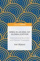 Smes in an Era of Globalization International Business and Market Strategies by Ilan Bijaoui