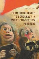 From Dictatorship to Democracy in Twentieth-Century Portugal by Raphael Costa