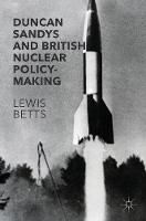 Duncan Sandys and British Nuclear Policy-Making by Lewis Betts