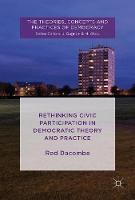 Rethinking Civic Participation in Democratic Theory and Practice by Rod Dacombe