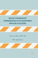 Black Collegians' Experiences in US Northern Private Colleges A Narrative History, 1945-1965 by Dafina-Lazarus Stewart