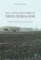 The Legitimation Crisis of Neoliberalism The State, Will-Formation, and Resistance by Alessandro Bonanno