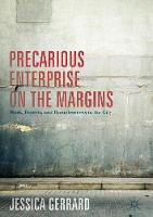 Precarious Enterprise on the Margins Work, Poverty, and Homelessness in the City by Jessica Gerrard