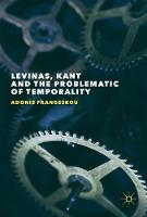Levinas, Kant and the Problematic of Temporality by Adonis Frangeskou