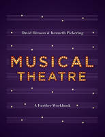 Musical Theatre A Workbook for Further Study by David Henson, Kenneth Pickering