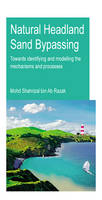 Natural Headland Sand Bypassing Towards Identifying and Modelling the Mechanisms and Processes by Mohd Shahrizal Bin Ab Razak