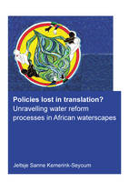 Policies Lost in Translation? Unravelling Water Reform Processes in African Waterscapes by Jeltsje Sanne Kemerink-Seyoum