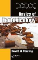 Basics of Ecotoxicology by Donald W. (Cooperative Wildlife Research Laboratory, Southern Illinois University, Murphysboro, IL USA) Sparling