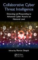 Collaborative Cyber Threat Intelligence Detecting and Responding to Advanced Cyber Attacks on National Level by Florian Skopik