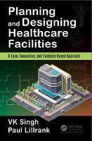 Planning and Designing Healthcare Facilities A Lean, Innovative, and Evidence-Based Approach by Vijai Kumar (Simpler Consulting, Gurgaon, India) Singh