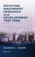 Rotating Machinery Research and Development Test Rigs by Maurice L. Adams