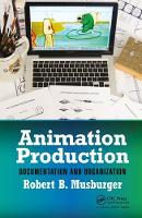 Animation Production Documentation and Organization by Robert B., PhD. (Professor Emeritus and former Director of the School of Communication, University of Houston,TX, US Musburger
