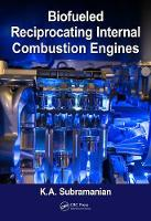 Biofueled Reciprocating Internal Combustion Engines by K. A. Subramanian