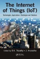 Internet of Things (IoT) Technologies, Applications, Challenges and Solutions by BK (School of Computing Science and Engineering, VIT University, Vellore, INDIA) Tripathy
