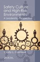 Safety Culture and High-Risk Environments A Leadership Perspective by Cindy L. Caldwell
