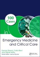 100 Cases in Emergency Medicine and Critical Care, First Edition by Eamon (Head & Neck Surgery, Guy's and St Thomas' NHS Foundation Trust, London, UK) Shamil, Praful (Resident in Internal M Ravi