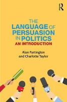 The Language of Persuasion in Politics An introduction by Alan (University of Bologna, Italy) Partington, Charlotte (University of Sussex, UK) Taylor