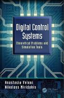 Digital Control Systems Theoretical Problems and Simulation Tools by Anastasia (Piraeus University of Applied Sciences, Athens, Greece) Veloni, Nikolaos (Piraeus University of Applied S Miridakis