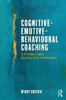 Cognitive-Emotive-Behavioural Coaching A Flexible and Pluralistic Approach by Windy (Emeritus Professor of Psychotherapeutic Studies at Goldsmiths, University of London) Dryden