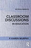 Classroom Discussions in Education Improving Students' Comprehension Through Productive Talk About Text by P. Karen Murphy